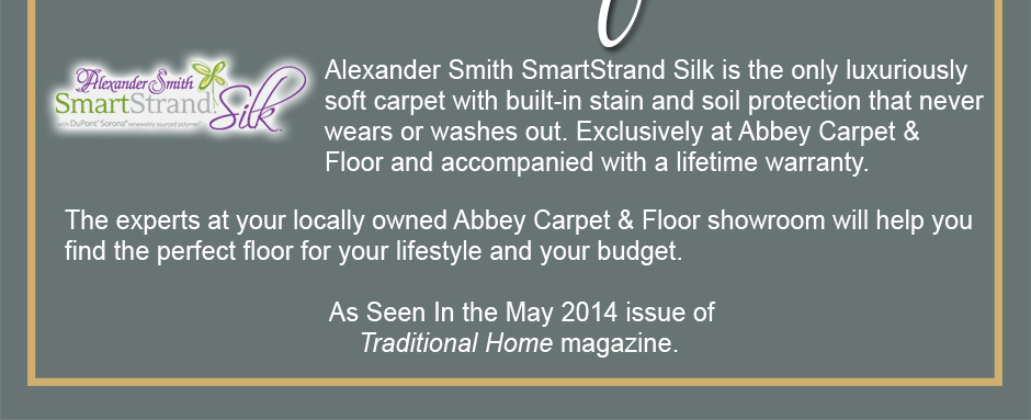 Luxurious Alexander Smith SmartStrand Silk carpet with built-in stain and soil protection that never wears or washes out.