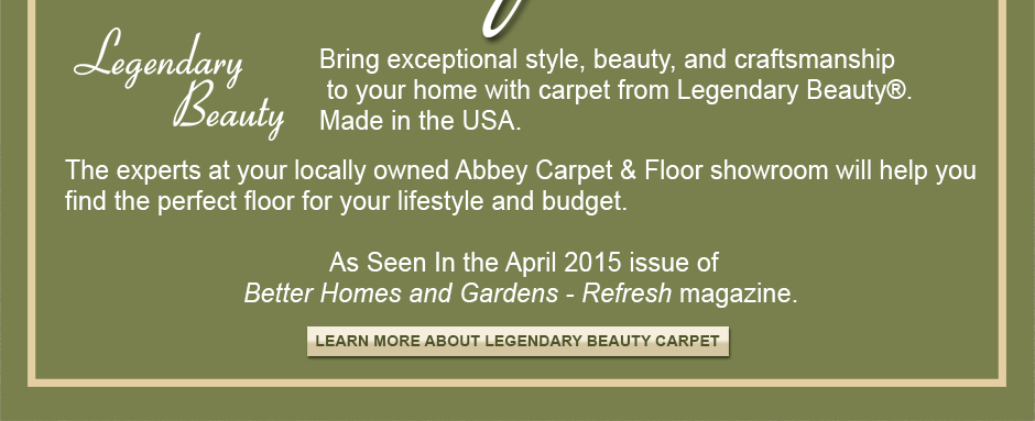 Bring exceptional style, beauty, and craftsmanship to your home with carpet from Legendary Beauty®. Made in the USA.